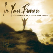 In Your Presence: Live Worship at Blessed Hope Chapel